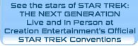 See the stars of STAR TREK: THE NEXT GENERATION Live and In Person at Creation Entertainment's Official STAR TREK Conventions