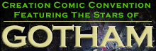 Creation Comic Convention  Featuring Stars of Gotham